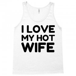 love my hot wife Tank Top | Artistshot