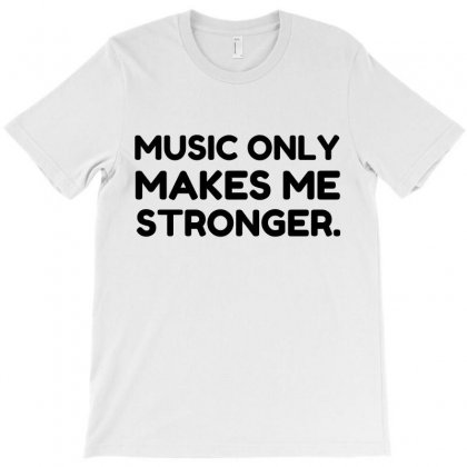 Music Makes Me Stronger T-shirt Designed By Perfect Designers