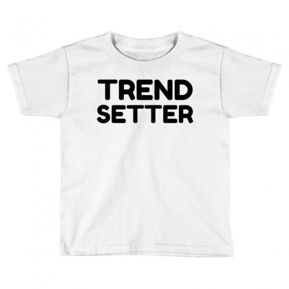 Trend Setter Toddler T-shirt Designed By Perfect Designers