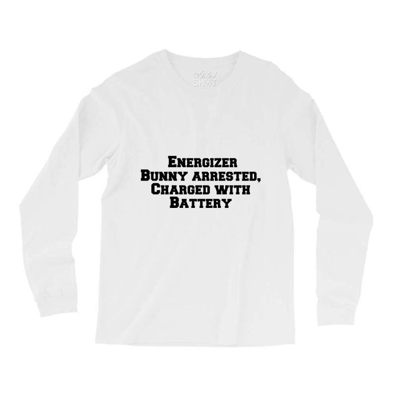 Energizer Bunny Arrested, Charged With Battery Long Sleeve Shirts | Artistshot