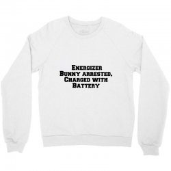 energizer bunny arrested, charged with battery Crewneck Sweatshirt | Artistshot