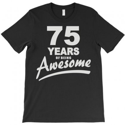75 Years Of Being Awesome T-shirt Designed By L4l4pow
