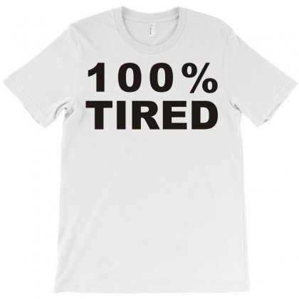 100% Tired T-shirt Designed By L4l4pow