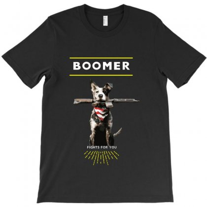 Boomer Fights For You T-shirt Designed By Meganphoebe