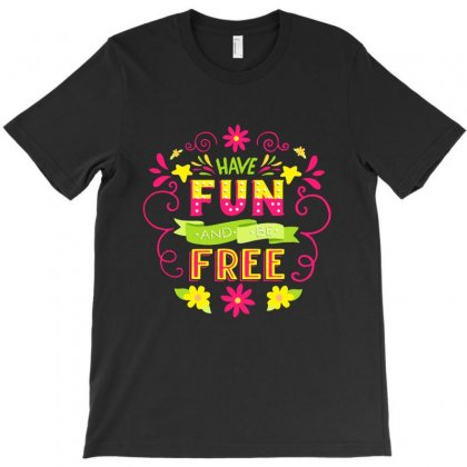 Have Fun And Be Free T-shirt Designed By Meganphoebe