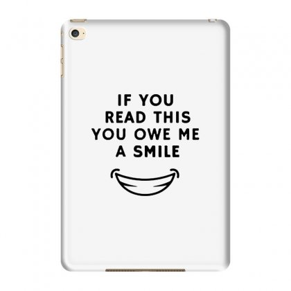 If You Read This You Owe Me A Smile Ipad Mini 4 Case Designed By Pinkanzee
