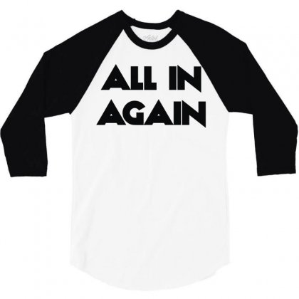 All In Again 3/4 Sleeve Shirt Designed By L4l4pow