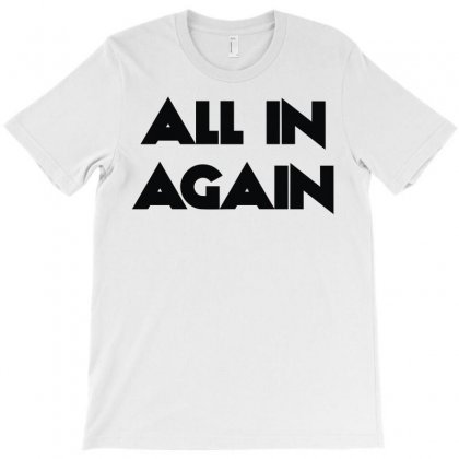All In Again T-shirt Designed By L4l4pow
