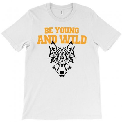 Be Young And Wild T-shirt Designed By Prince Ali
