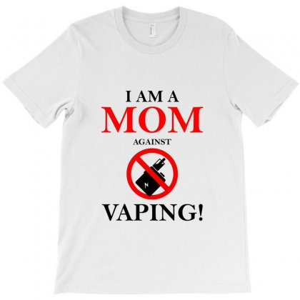I Am A Mom Against Vaping T-shirt Designed By Akhtar21