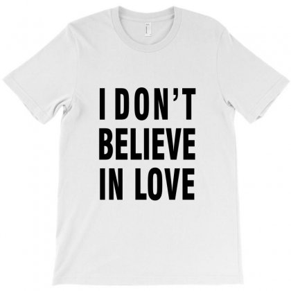 I Don't Believe In Love (black) T-shirt Designed By Akhtar21