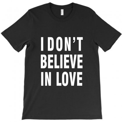 I Don't Believe In Love T-shirt Designed By Akhtar21