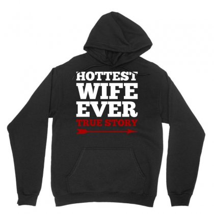Hottest Wife Ever True Story Couples T Shirt Unisex Hoodie