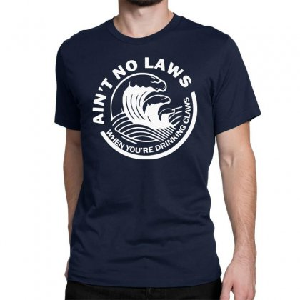 Ain't No Laws When Your Drinking' Claws Classic T-shirt