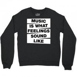 music is what feelings sound like Crewneck Sweatshirt | Artistshot