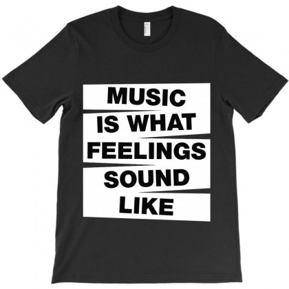 Music Is What Feelings Sound Like T-shirt Designed By Citron