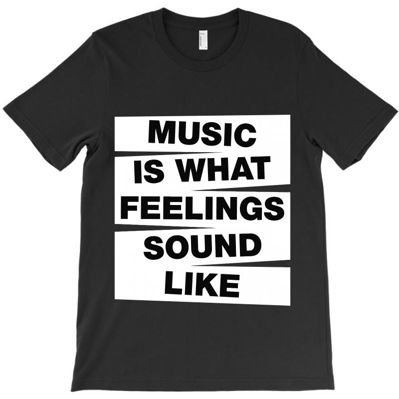 Music Is What Feelings Sound Like T-shirt | Artistshot
