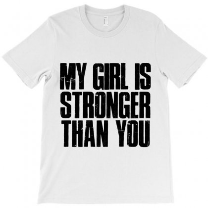 My Girl Is Stronger Than You T-shirt Designed By Citron