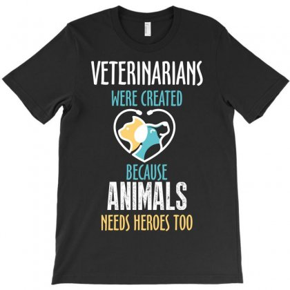 Veterinarians Were Created Because Animals Needs Heroes Too T-shirt Designed By Wizarts