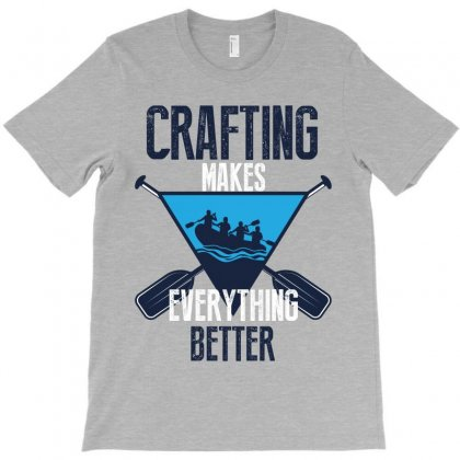 Crafting Makes Everything Better T-shirt Designed By Wizarts