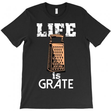 Life Is Grate T-shirt Designed By Wizarts