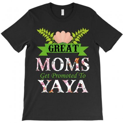 Great Moms Get Promoted To Yaya T-shirt Designed By Wizarts