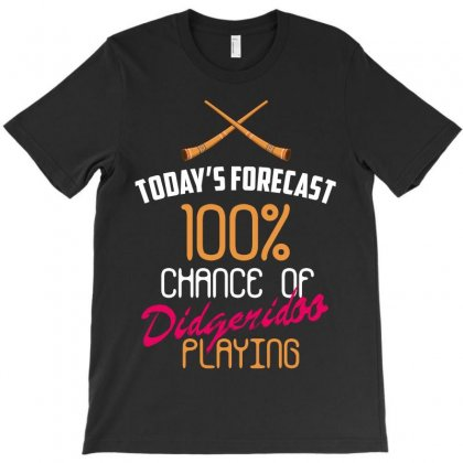 Today's Forecast 100% Chance Of Didgeridoo Playing T-shirt Designed By Wizarts