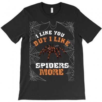 I Like You But I Like Spider More T-shirt Designed By Wizarts