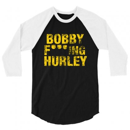 Bobby Fucking Hurley 3/4 Sleeve Shirt Designed By Meganphoebe