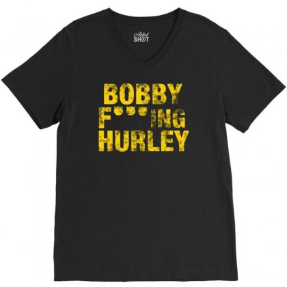 Bobby Fucking Hurley V-neck Tee Designed By Meganphoebe