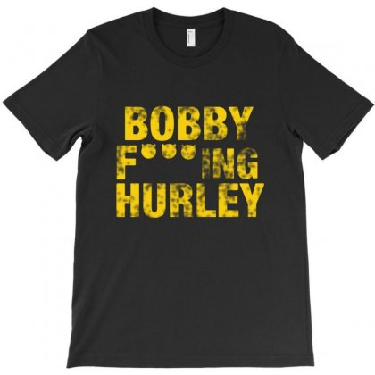 Bobby Fucking Hurley T-shirt Designed By Meganphoebe