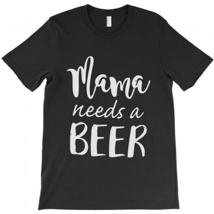 Mama Needs A Beer T-shirt Designed By Meganphoebe