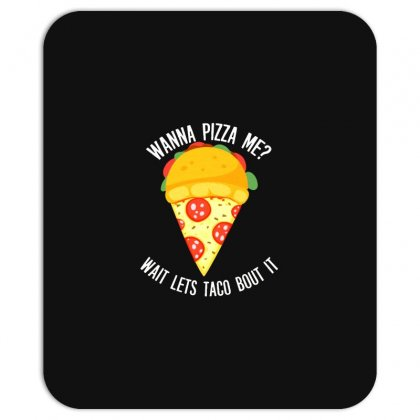 Wanna Pizza Me   Wait Let's Taco Bout It Mousepad Designed By Ande Ande Lumut