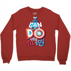 I Can Do This All Day Crewneck Sweatshirt | Artistshot