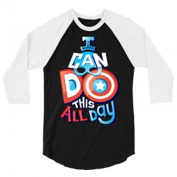 I Can Do This All Day 3/4 Sleeve Shirt | Artistshot