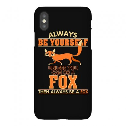 Always Be Your Self Unless You Can Be A Fox T Shirt Iphonex Case Designed By Hung