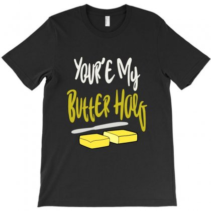 You're Butter Half T-shirt Designed By Sarahzoepicture