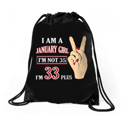 I Am A January Girl Im Not 35 Im 33 Plus 2 Drawstring Bags Designed By Twinklered.com
