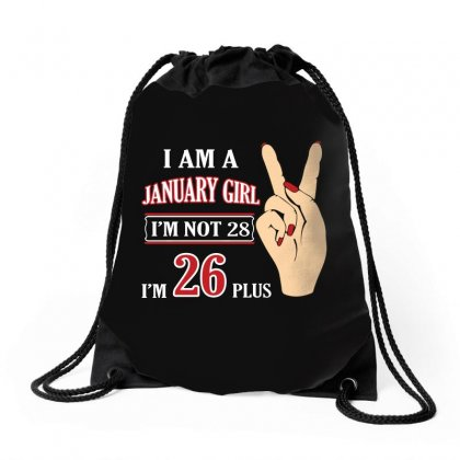 I Am A January Girl Im Not 28 Im 26 Plus 2 Drawstring Bags Designed By Twinklered.com