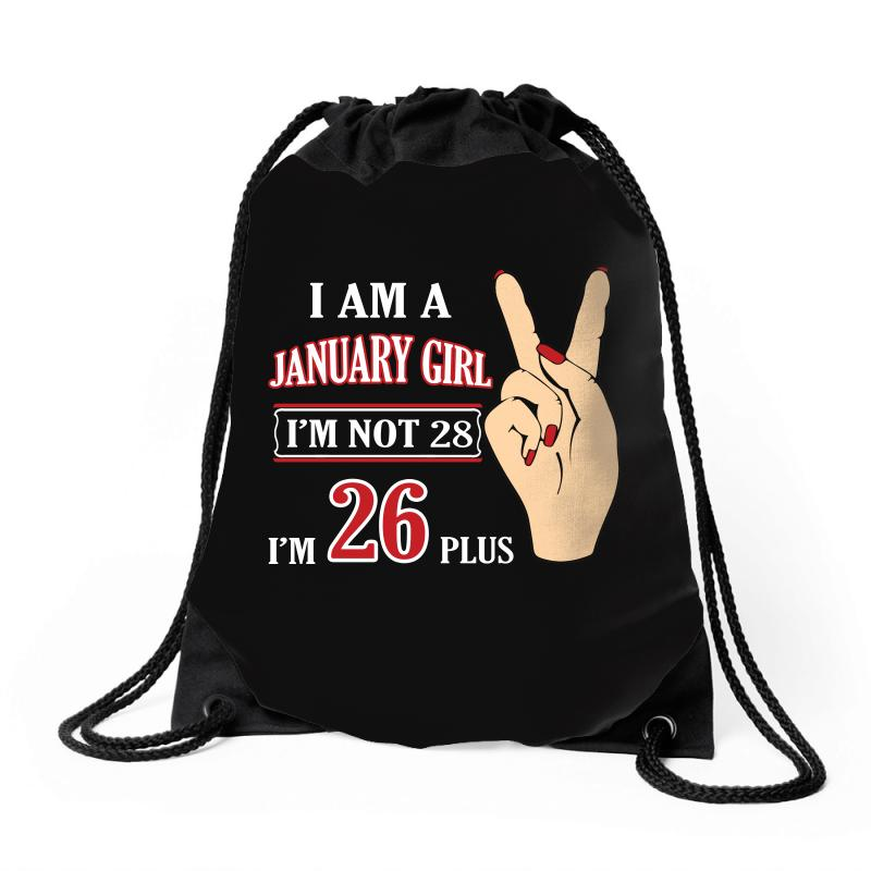 I Am A January Girl Im Not 28 Im 26 Plus 2 Drawstring Bags | Artistshot