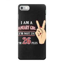 i am a january girl im not 28 im 26 plus 2 iPhone 7 Case | Artistshot
