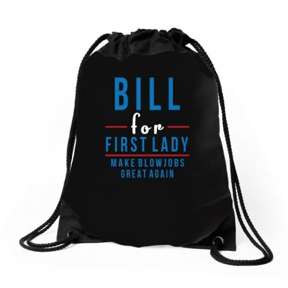 Bill For First Lady Make Blowjobs Great Again Funny Drawstring Bags Designed By Funtee