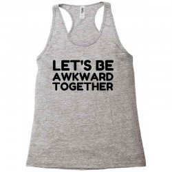 let's be awkward funny quote Racerback Tank | Artistshot