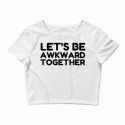 let's be awkward funny quote Crop Top | Artistshot