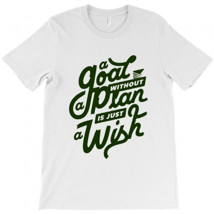 A Goal Without A Plan Is Just A Wish T-shirt Designed By Sarahzoepicture
