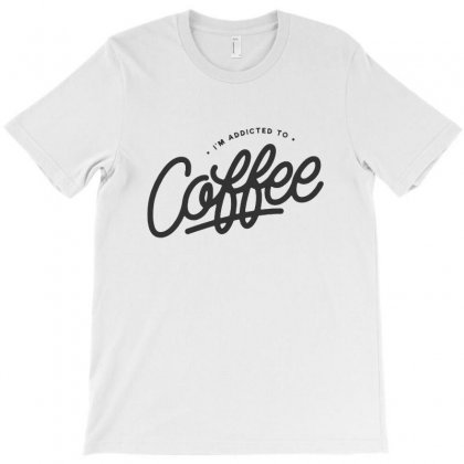Addicted To Coffee T-shirt Designed By Sarahzoepicture