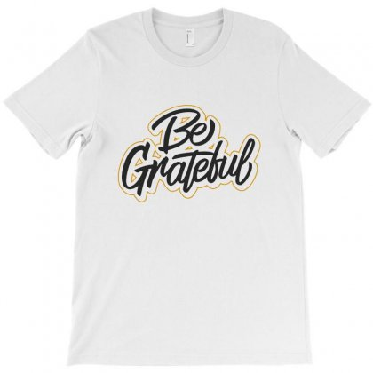 Be Grateful T-shirt Designed By Sarahzoepicture