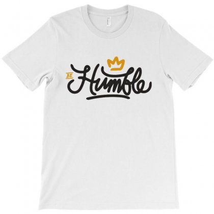 Be Humble T-shirt Designed By Sarahzoepicture