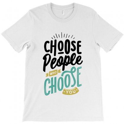 Choose People Who Choose You T-shirt Designed By Sarahzoepicture
