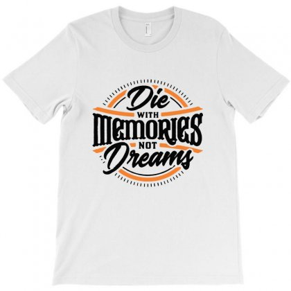 Die With Memores Not Dreams T-shirt Designed By Sarahzoepicture